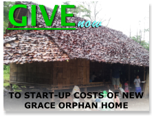 GIVE now TO START-UP COSTS OF NEW GRACE ORPHAN HOME